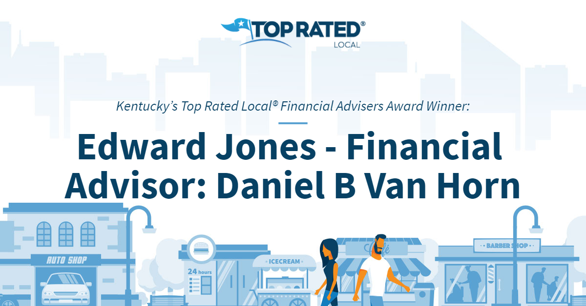 Kentucky's Top Rated Local® Financial Advisers Award Winner: Edward Jones – Financial Advisor: Daniel B Van Horn