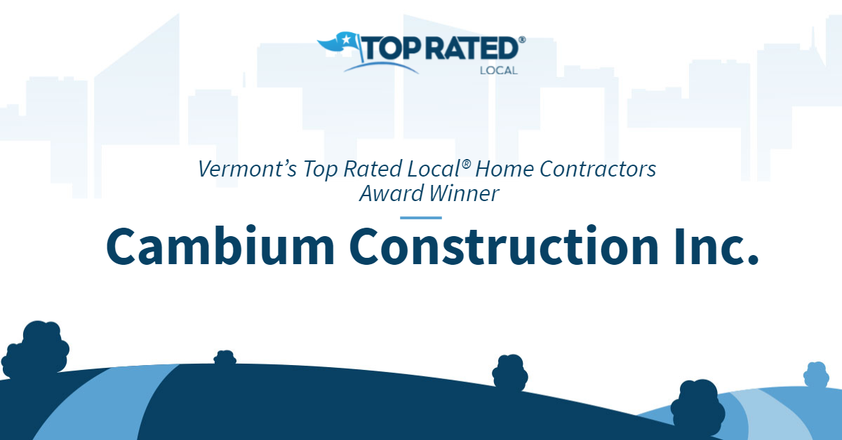 Vermont's Top Rated Local® Home Contractors Award Winner: Cambium Construction Inc.