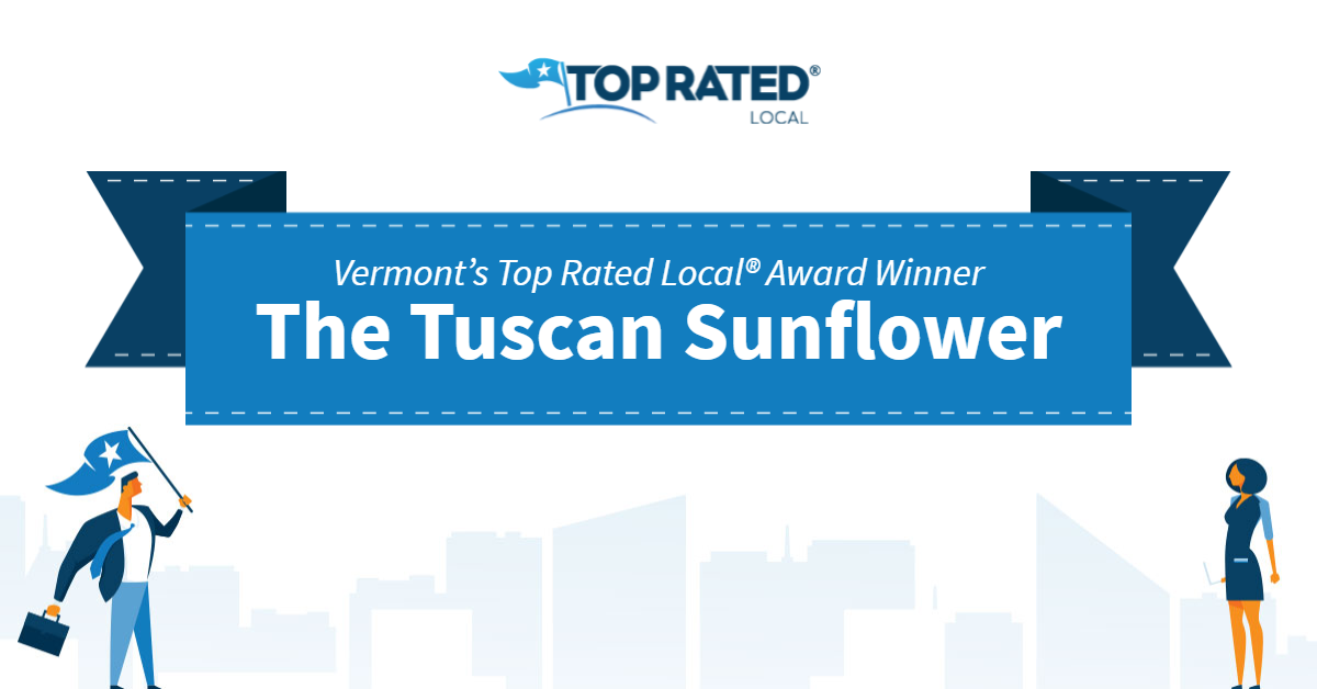 Vermont's Top Rated Local® Award Winner: The Tuscan Sunflower