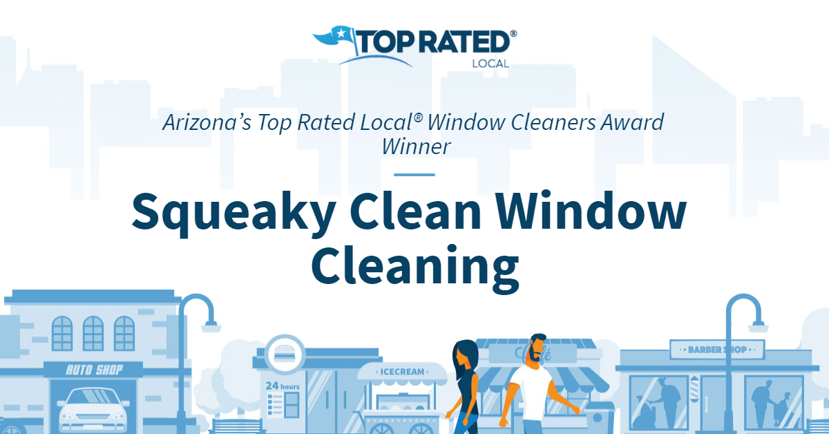 Arizona's Top Rated Local® Window Cleaners Award Winner: Squeaky Clean Window Cleaning