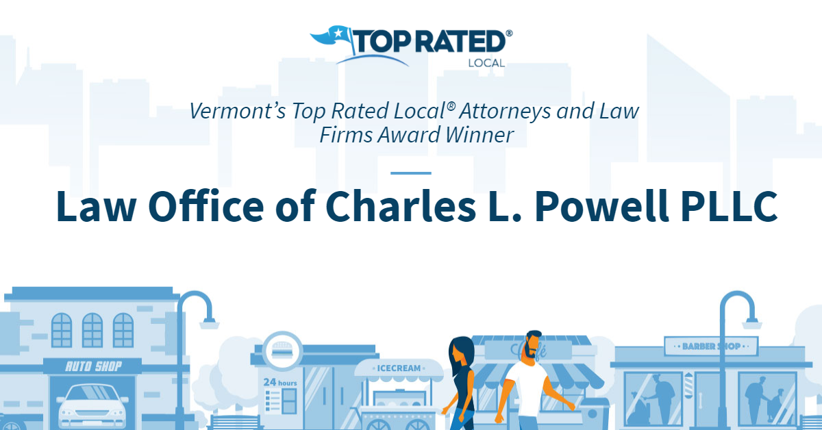 Vermont's Top Rated Local® Attorneys and Law Firms Award Winner: Law Office of Charles L. Powell PLLC