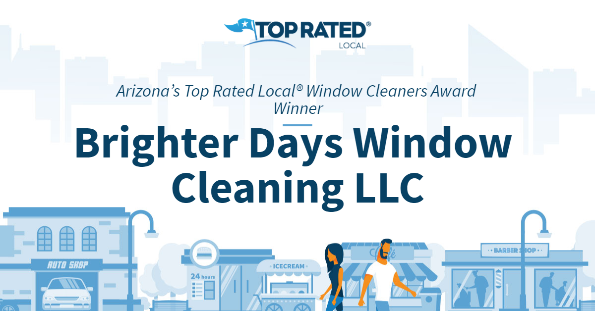 Arizona's Top Rated Local® Window Cleaners Award Winner: Brighter Days Window Cleaning LLC