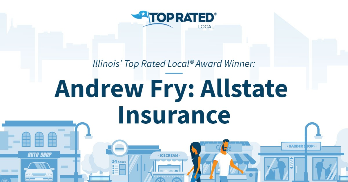 Illinois' Top Rated Local® Award Winner: Andrew Fry: Allstate Insurance