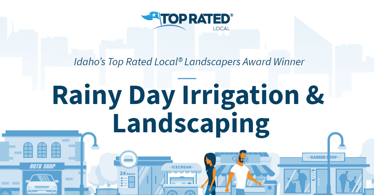 Idaho's Top Rated Local® Landscapers Award Winner: Rainy Day Irrigation & Landscaping