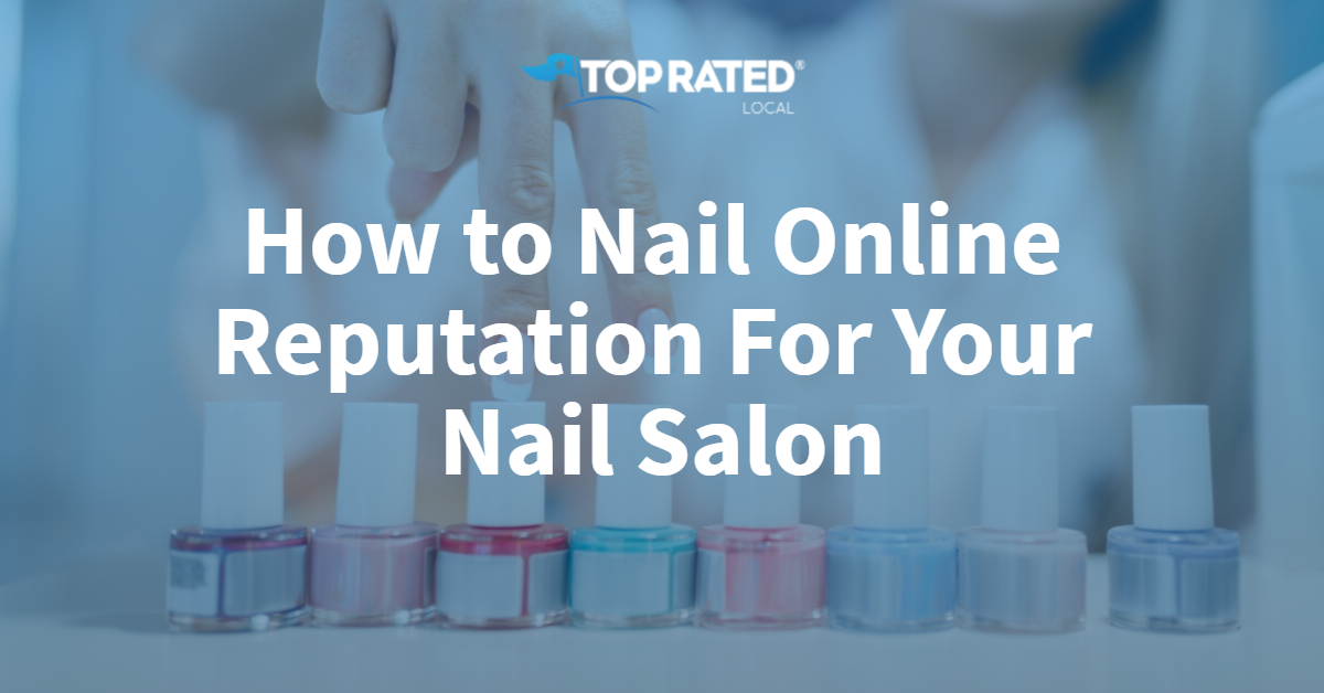 How to Nail Online Reputation For Your Nail Salon