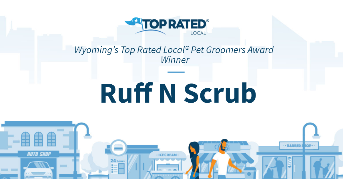 Wyoming's Top Rated Local® Pet Groomers Award Winner: Ruff N Scrub