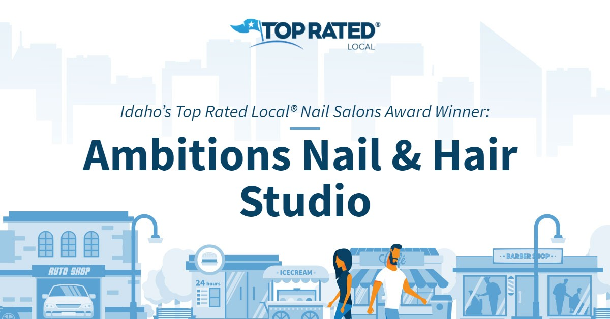 Idaho's Top Rated Local® Nail Salons Award Winner: Ambitions Nail & Hair Studio