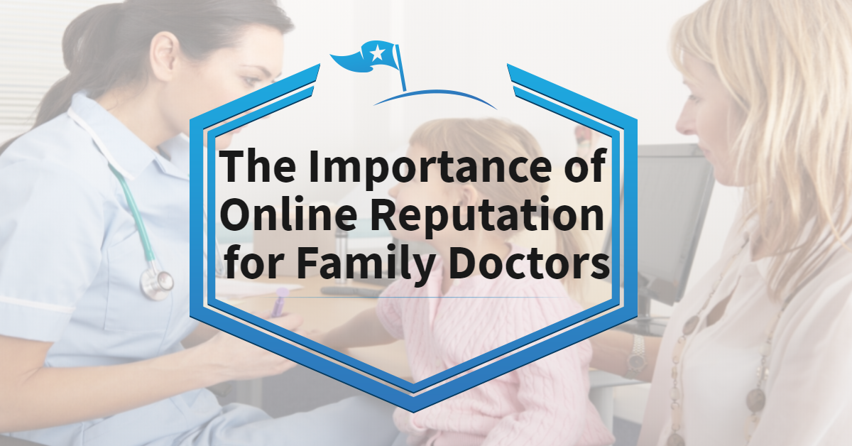 The Importance of Online Reputation for Family Doctors
