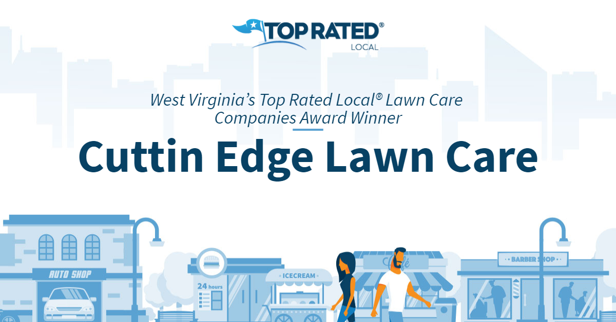 West Virginia's Top Rated Local® Lawn Care Companies Award Winner: Cuttin Edge Lawn Care