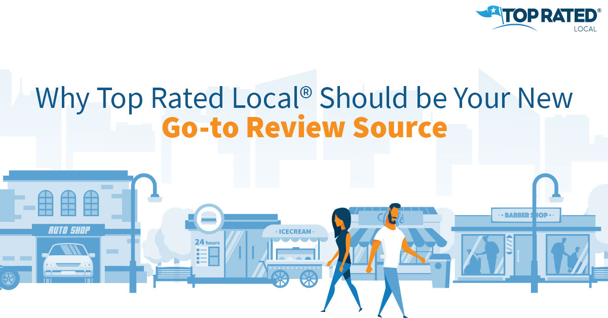 Why Top Rated Local® Should be Your New Go-to Review Source