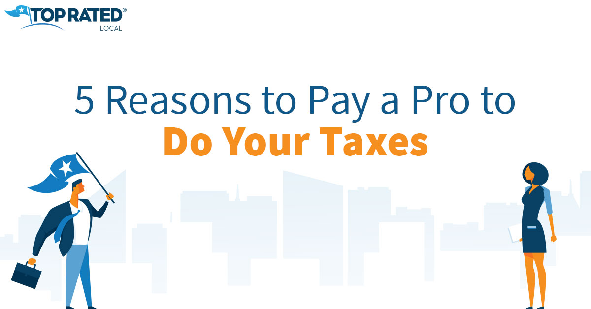 5 Reasons to Pay a Pro to do Your Taxes