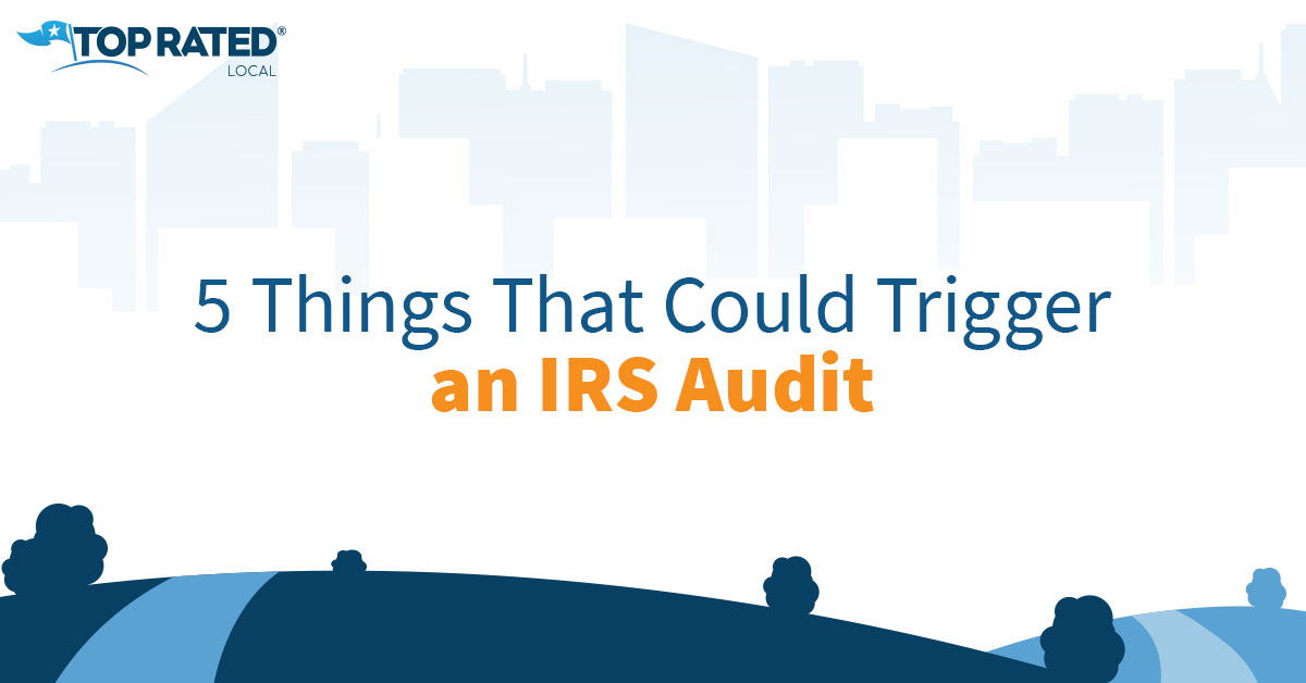 5 Things That Could Trigger an IRS Audit