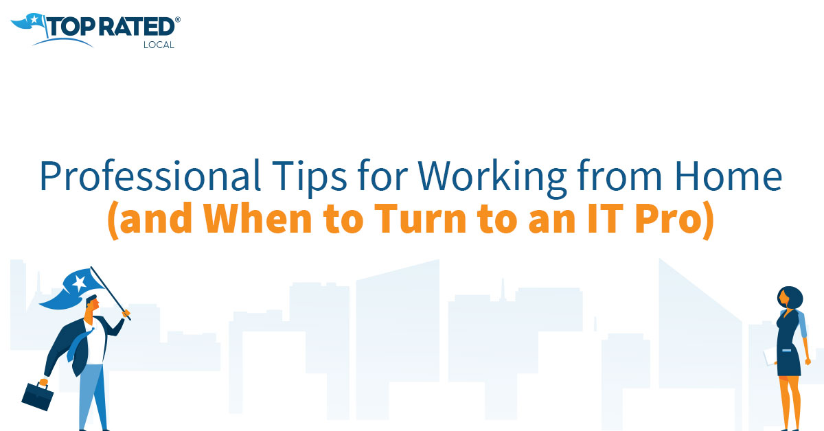 Professional Tips for Working from Home (and When to Turn to an IT Pro)