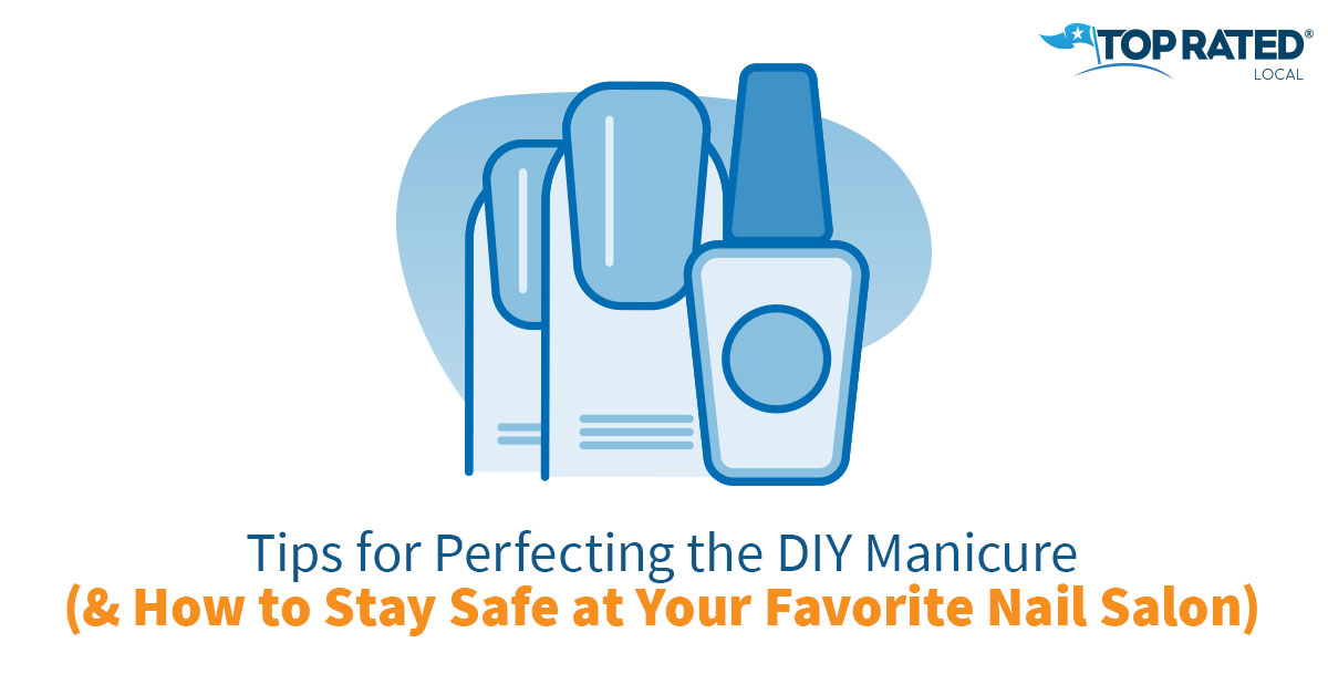 Tips for Perfecting the DIY Manicure (& How to Stay Safe at Your Favorite Nail Salon)