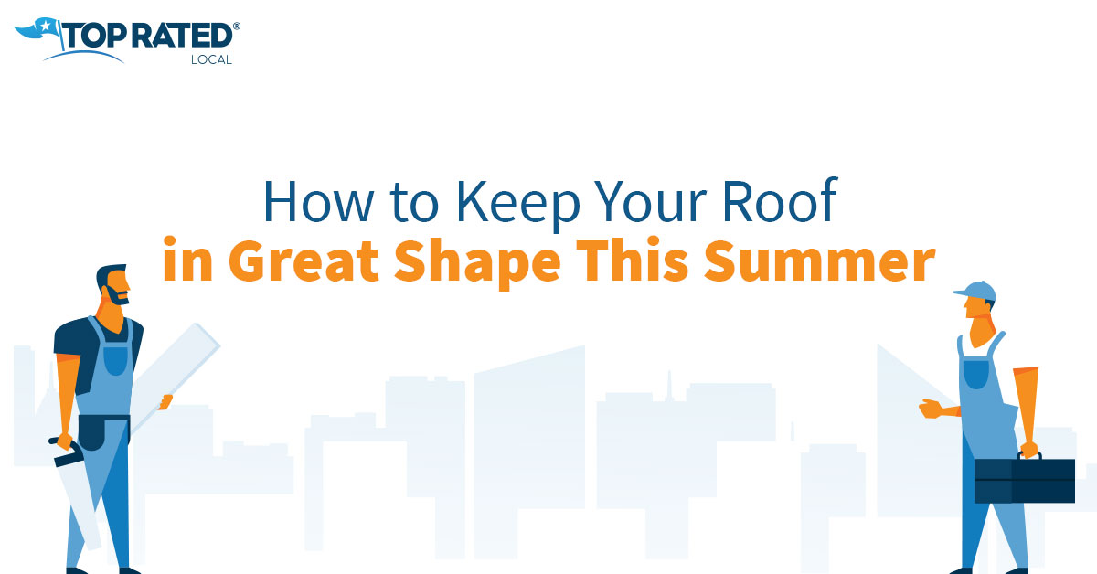 How to Keep Your Roof in Great Shape This Summer