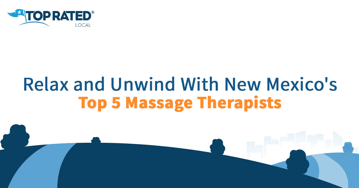 Relax and Unwind With New Mexico's Top 5 Massage Therapists
