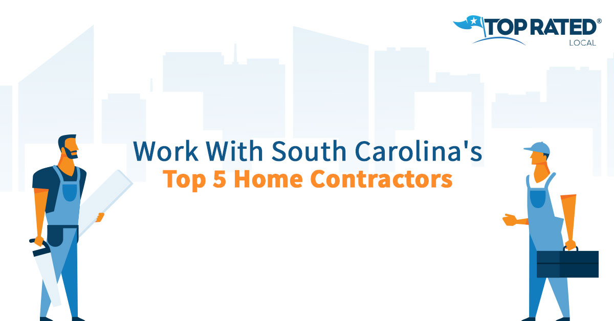 Work With South Carolina's Top 5 Home Contractors