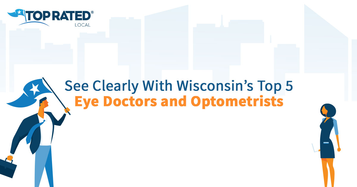 See Clearly With Wisconsin's Top 5 Eye Doctors and Optometrists