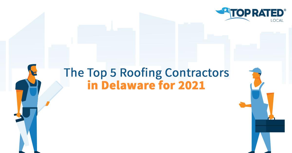 The Top 5 Roofing Contractors in Delaware for 2021