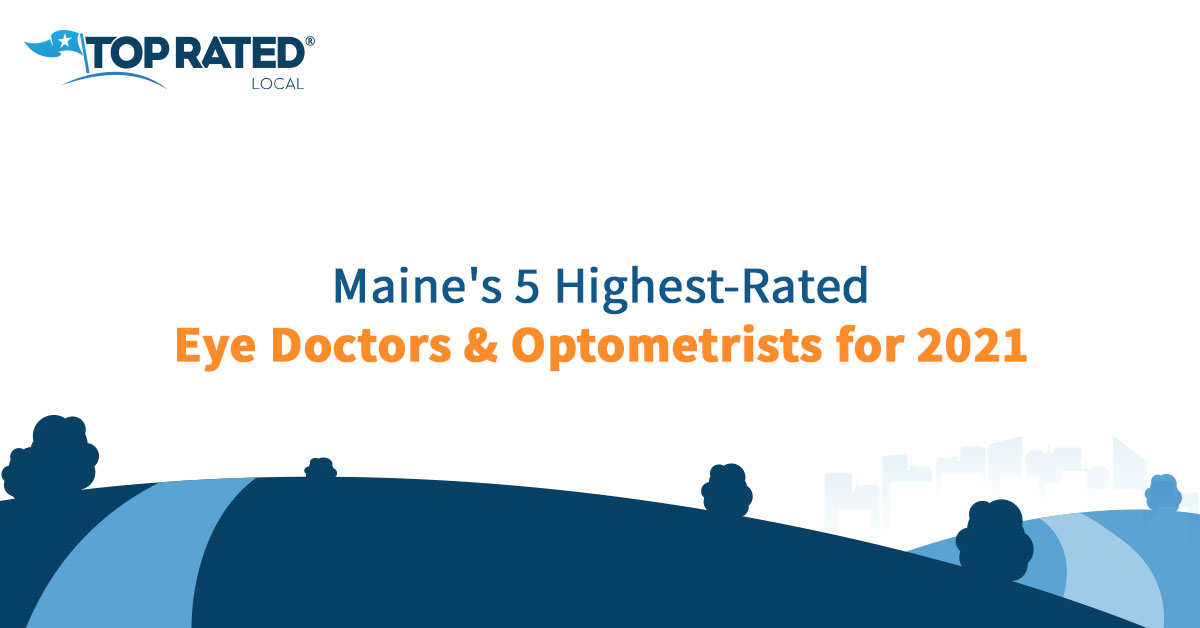 Maine's 5 Highest-Rated Eye Doctors and Optometrists for 2021