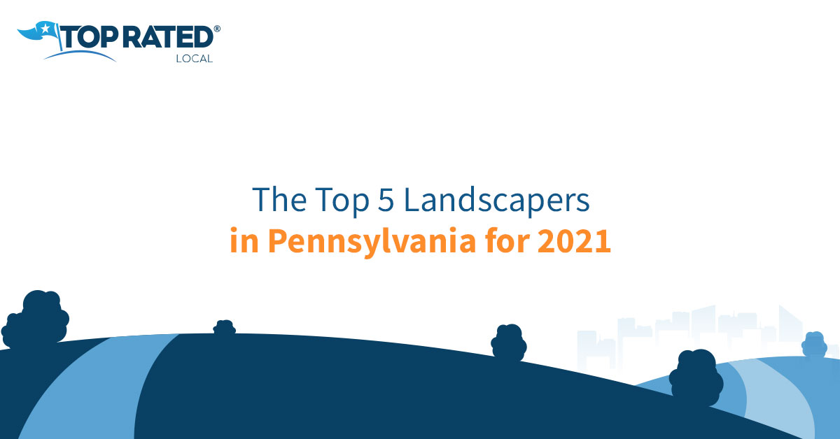 The Top 5 Landscapers in Pennsylvania for 2021