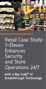 Retail Case Study: 7-Eleven Enhances Security and Store Operations 24/7