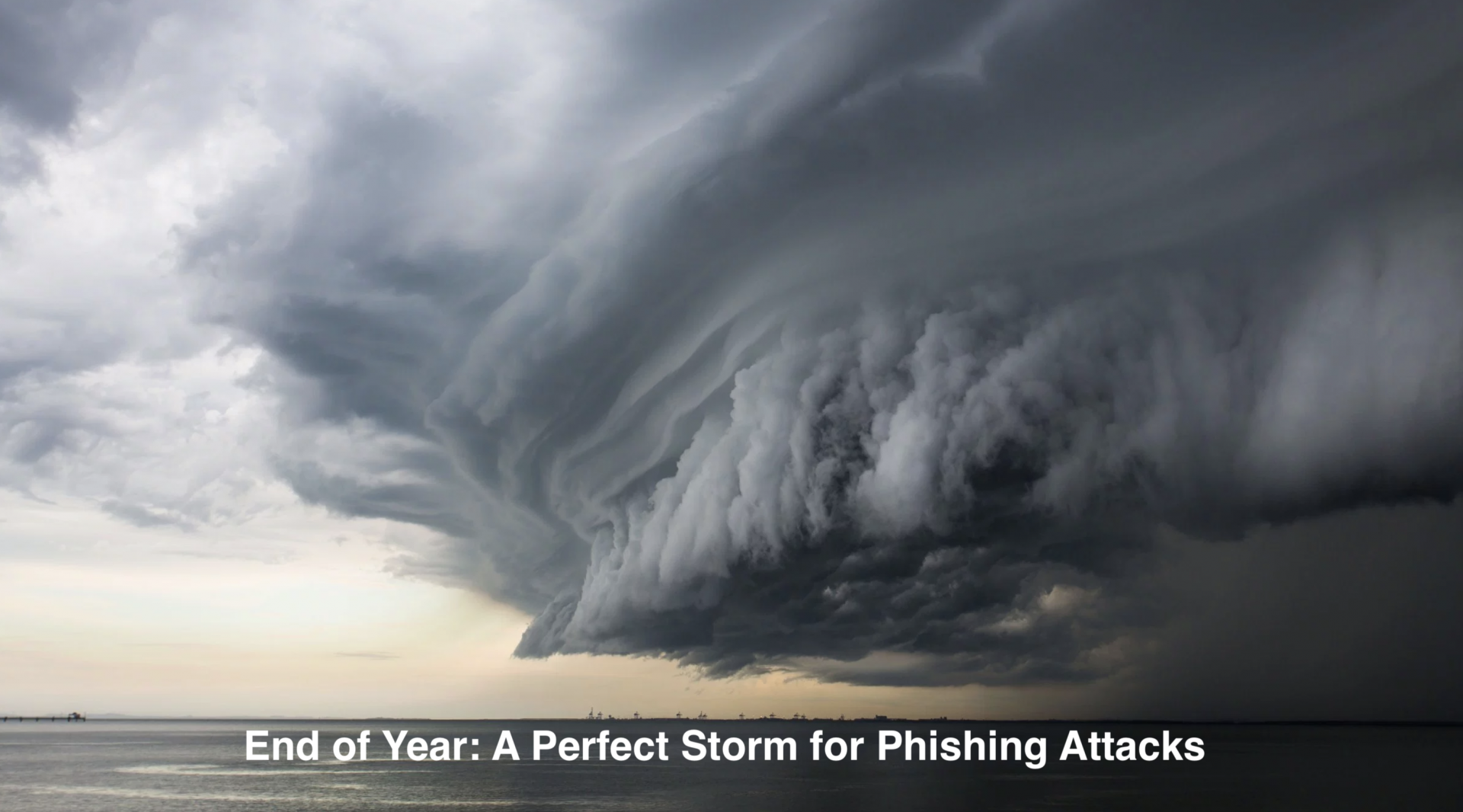 End of Year: Perfect Storm for Phishing Attacks