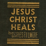 Charles Fillmore Jesus Christ Heals Cover