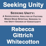 Seeking Unity: A Sociological Analysis Of Factors Which Draw Spiritual Seekers To The Unity Church Of Christianity