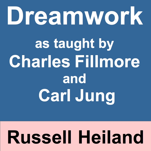 Dreamwork as taught by Charles Fillmore and Carl Jung by Rev. Russell Heiland, Jr.