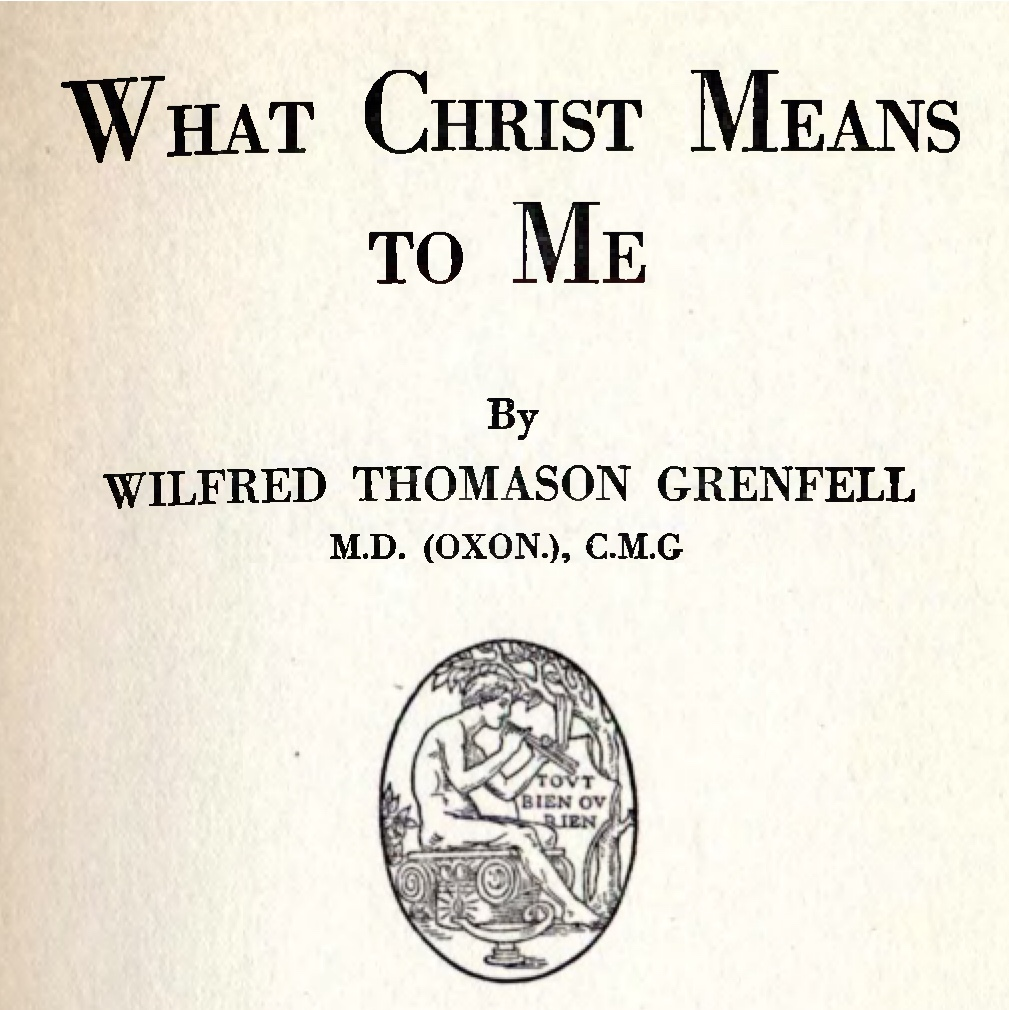 What Christ Means to Me by Wilfred T. Grenfell