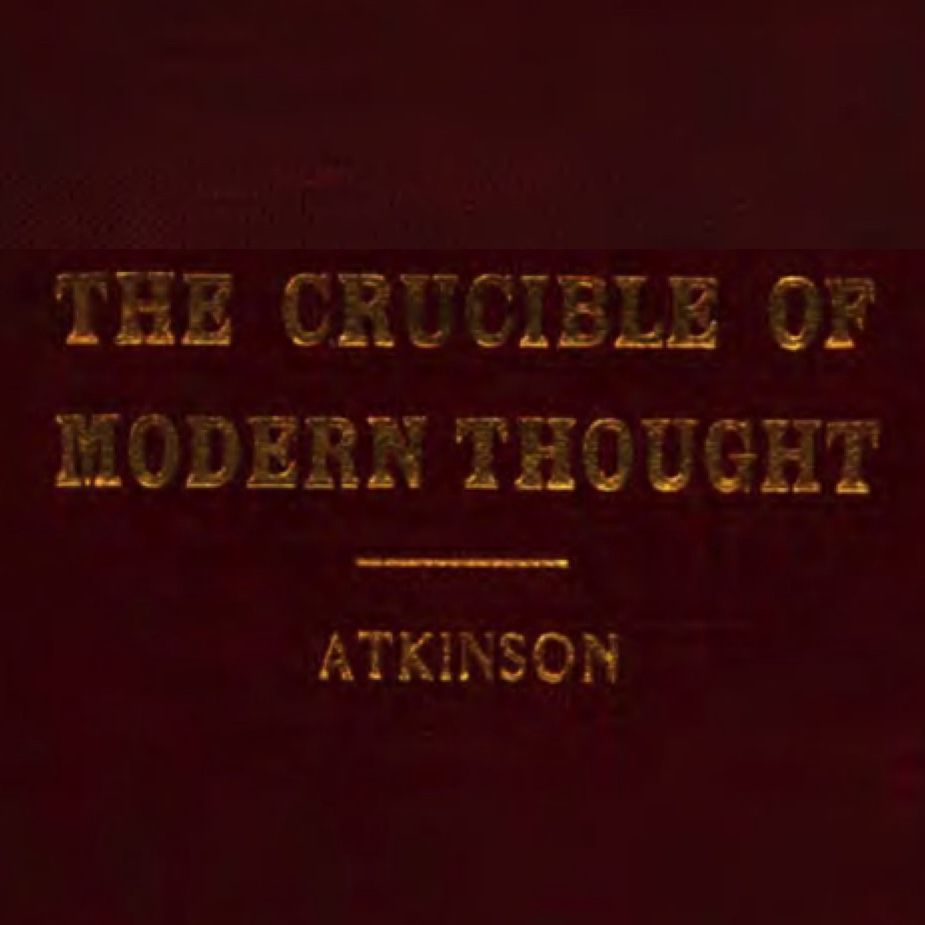 <em>The Crucible of Modern Thought</em> by William Walker Atkinson