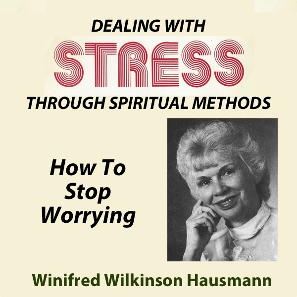Dealing With Stress Through Spiritual Methods — How To Stop Worrying