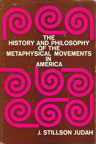 The History and Philosophy of the Metaphysical Movements in America
