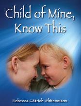 Child of Mine by Rebecca Gittrich Whitecotton