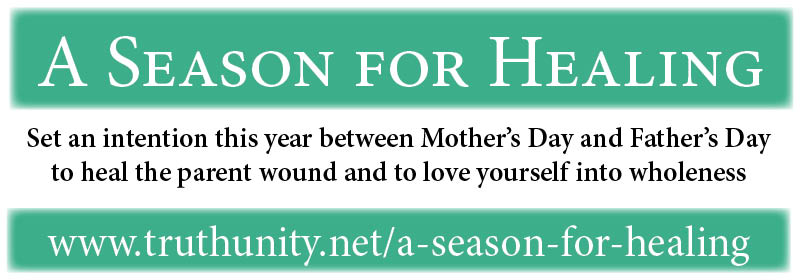 Set an intention this year between Mother's Day and Father's Day to heal the parent wound and to love yourself into wholeness.