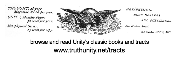 Browse and read Unity's classic books and tracts at www.truthUnity.net/pubs
