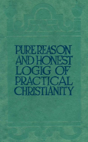 THE PURE REASON AND HONEST LOGIC OF PRACTICAL CHRISTIANITY Cover