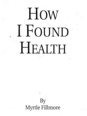 Myrtle Fillmore How I Found Health
