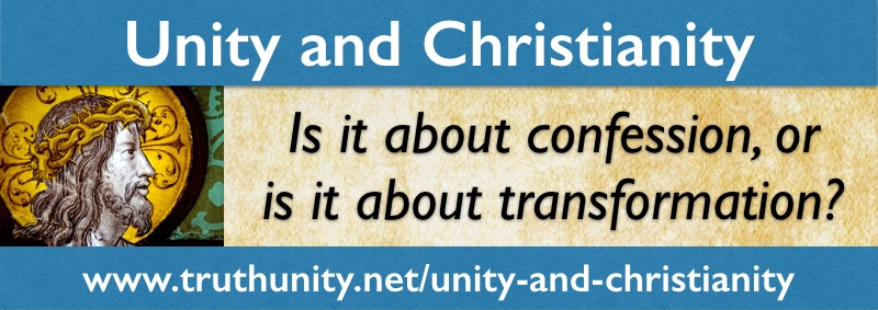 Unity and Christianity — Is it about confession or is it about transformation?