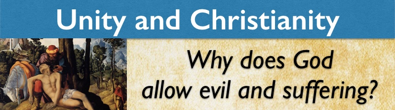 Unity and Christianity — Why does God allow evil and suffering?