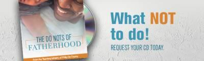 Free The Do Nots of Fatherhood Sermon CD By Philip De Courcy