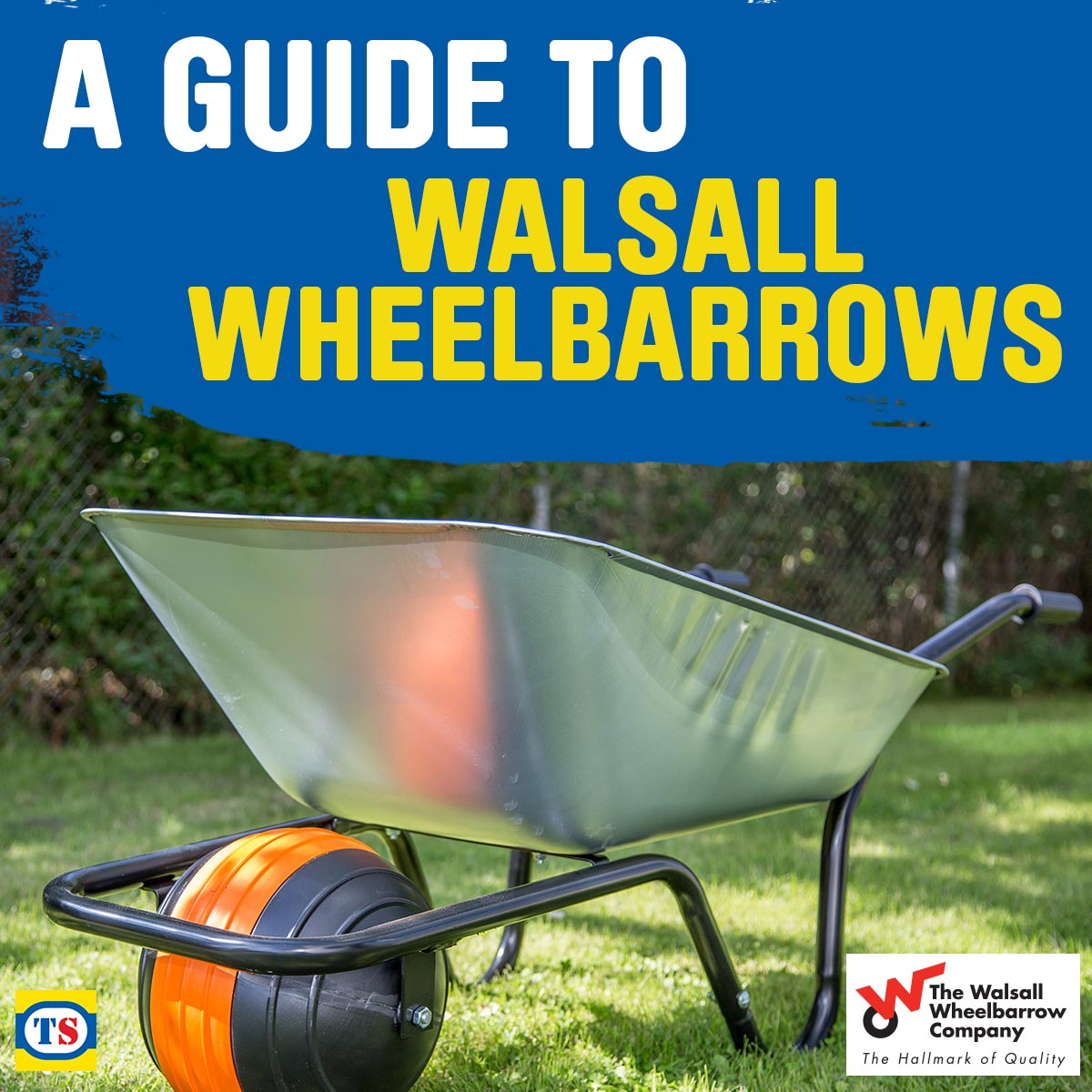 A Guide to Our New Range of Walsall Wheelbarrows