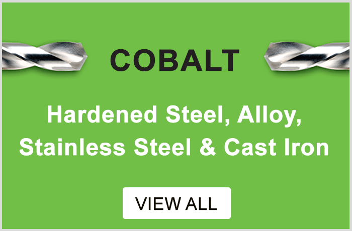 Cobalt - Hardened steel, alloy, stainless steel and cast iron.