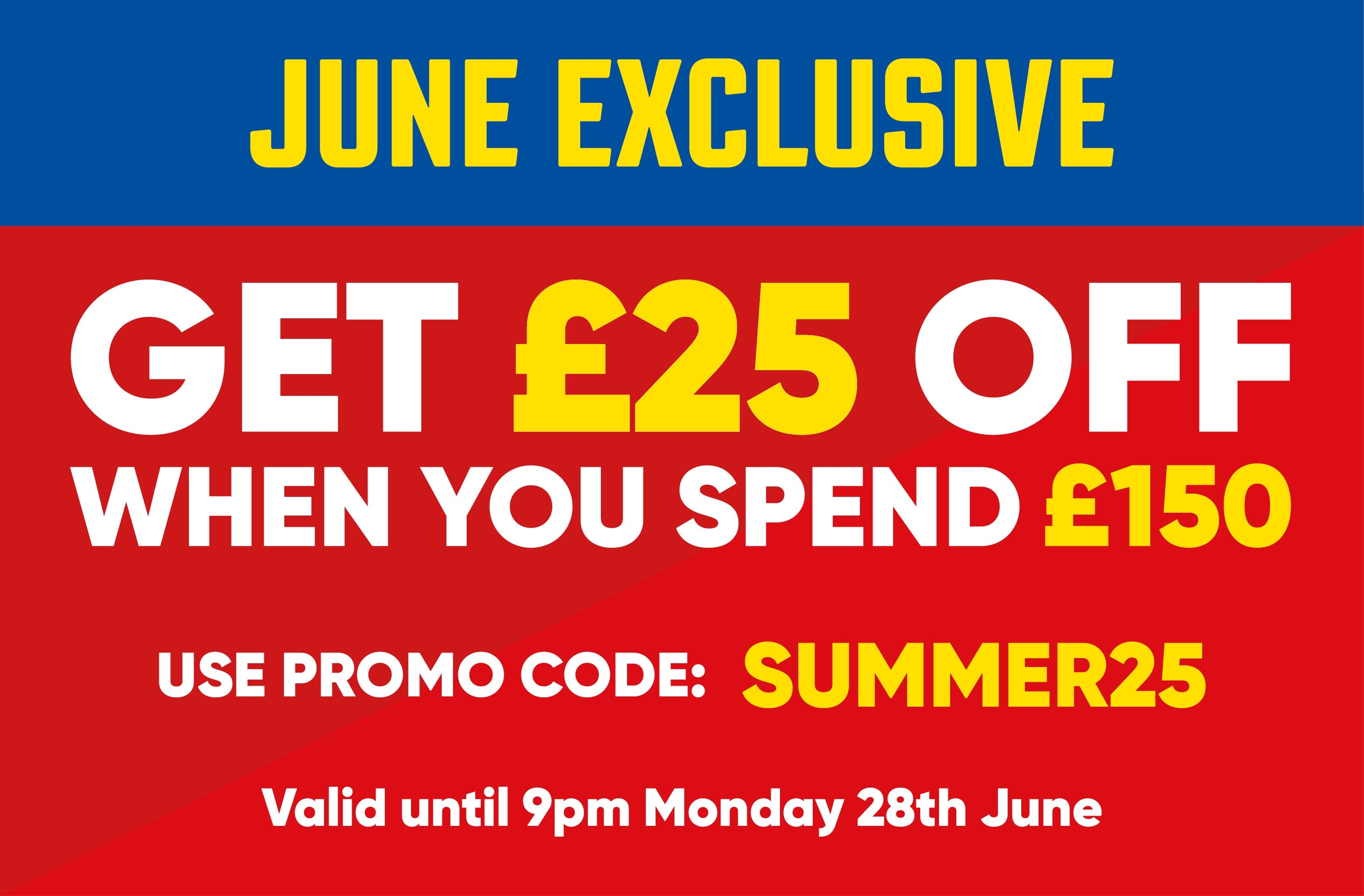 Get £25 off when you spend £150. Use promo code SUMMER25