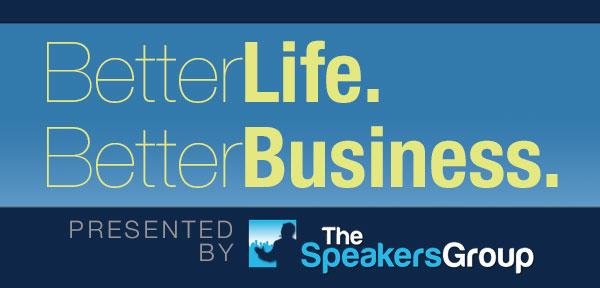 Better Life Better Business by The Speakers Group