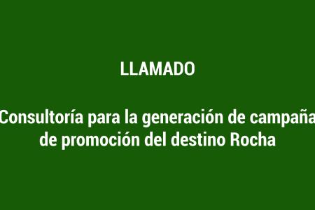 Llamado: Consultoría para la generación de campaña de promoción del destino Rocha