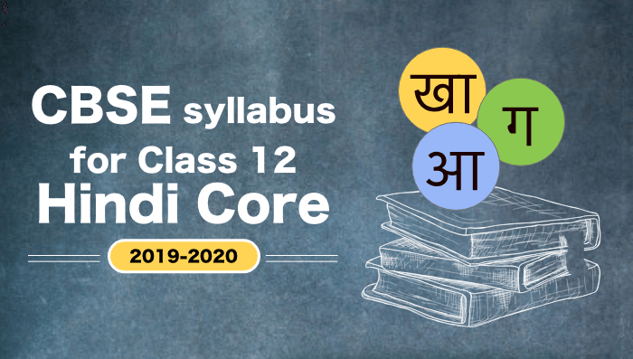 9 CBSE Syllabus for Class 12 Hindi Core 2019-2020