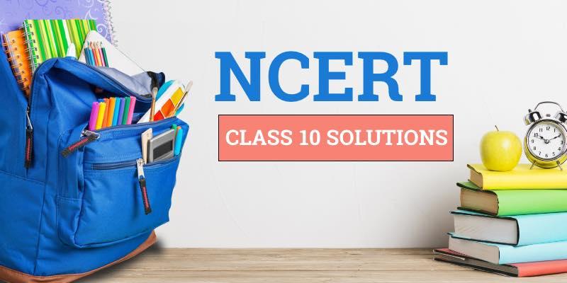 NCERT Class 10 Solutions