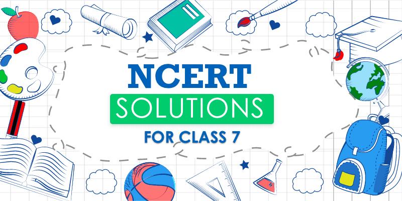 NCERT Class 7 Solutions